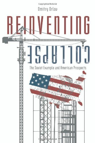 Reinventing Collapse: The Soviet Example and American Prospects by Dmitry Orlov (2008-06-01)