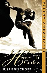 Heroes 'Til Curfew: A Talent Chronicles Novel (The Talent Chronicles) by Susan Bischoff (2011-09-16)