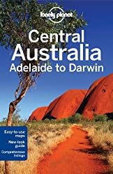Lonely Planet Central Australia - Adelaide to Darwin (Travel Guide) by Lonely Planet (2013-06-01)