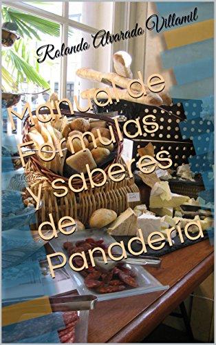 Manual de Formulas y saberes de Panadería por Rolando Alvarado Villamil