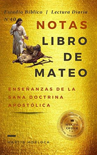 Notas en el Libro de Mateo: Enseñanzas de la Sana Doctina Apostólica (Estudio Bíblico nº 40)