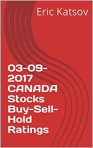 03-09-2017 CANADA Stocks Buy-Sell-Hold Ratings (Buy-Sell-Hold+stocks iPhone app Book 1) (English Edition)