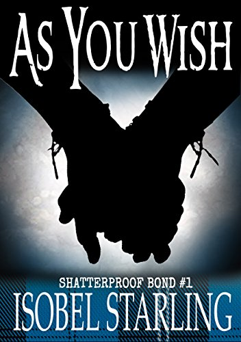 As you wish by Isobel Starling, Shatterproof Bond #1 | amazon.com