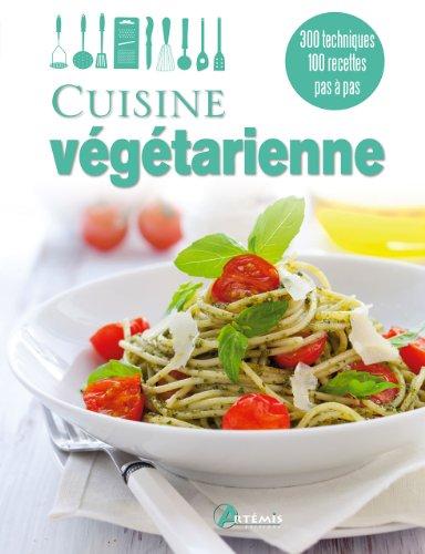 Cuisine végétarienne : 300 techniques, 100 recettes pas à pas par Artémis