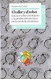 El taller y el robot: Ensayos sobre el fordismo y la producción en masa en la era electrónica (Sociología y política)