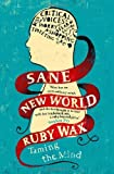 Sane New World: Taming the Mind by Wax, Ruby (2013) Hardcover