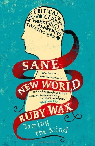 By Ruby Wax - Sane New World: Taming the Mind