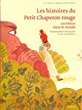 Les histoires du Petit Chaperon rouge racontées dans le monde (Le tour du monde d'un conte)