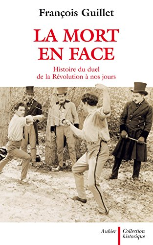 La Mort en face. Histoire du duel en France de la Révolution à nos jours (Historique) (French Edition)