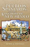 Pueblos, Spaniards, and the Kingdom of New Mexico by John L. Kessell (2010-04-01)
