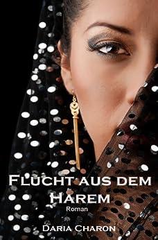 Flucht aus dem Harem: Historischer Liebesroman aus der Zeit Queen Victorias (Oriental Affairs 1) (German Edition) by [Charon, Daria]