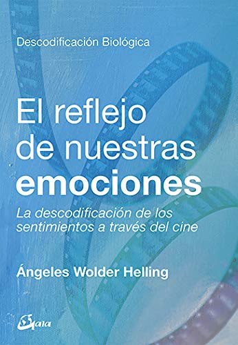 El reflejo de nuestras emociones. La descodificación de los sentimientos a través del cine (Psicoemoción)