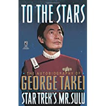 To The Stars: Autobiography of George Takei (Star Trek)