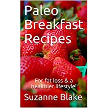 Paleo Breakfast Recipes: For fat loss & a healthier lifestyle! (Paleo Recipes Book 1)