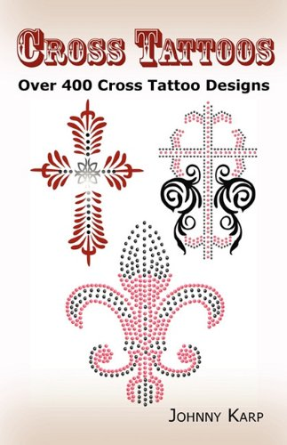 Cross Tattoos: Over 400 Cross Tattoo Designs, Pictures and Ideas of Celtic, Tribal, Christian, Irish and Gothic Crosses. (Tattoo Designs Irish)
