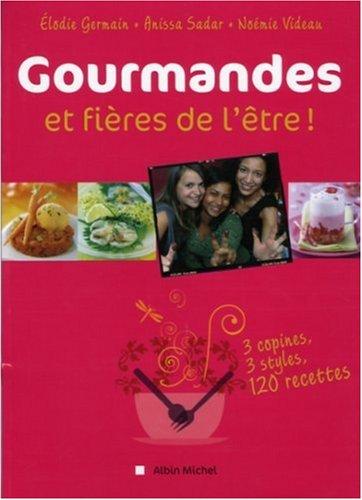 Gourmandes et fieres de l'être ! : 3 copines, 3 styles, 120 recettes