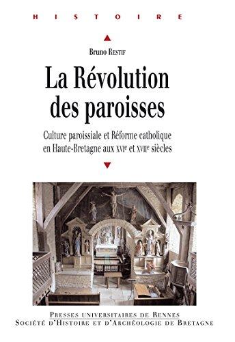 Livres gratuits en ligne La révolution des paroisses: Culture paroissiale et Réforme catholique en Haute-Bretagne aux xvie et xviie siècles pdf
