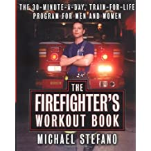 The Firefighter's Workout Book: 30 Minute a Day Train-For-Life Program for Men and Women, the by Michael Stefano (2000-11-05)