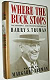 Where the Buck Stops: The Personal and Private Writings of Harry S. Truman First edition by Truman, Harry S., Truman, Margaret (1989) Hardcover