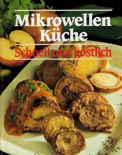 Mikrowellenküche - Schnell und köstlich; Mit zahlreichen Abbildungen.