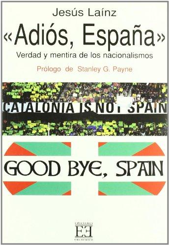 Adiós, España: Verdad y mentira de los nacionalismos (Ensayo)