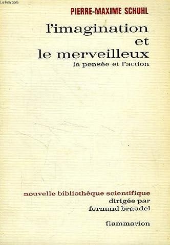 Pierre Maxime Schuhl - L'imagination et le merveilleux (La pensée et