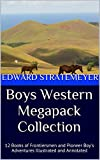 Boys Western Megapack Collection: 12 Books of Frontiersmen and Pioneer Boy's Adventures Illustrated and Annotated (English Edition)