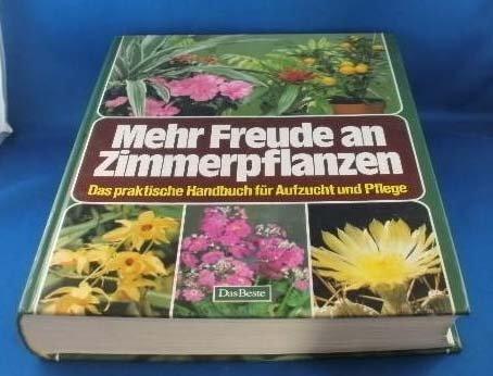 Mehr Freude an Zimmerpflanzen. Das praktische Handbuch für Aufzucht und Pflege