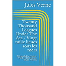 Twenty Thousand Leagues Under The Sea / Vingt mille lieues sous les mers (Bilingual Edition: English - French / Édition bilingue: anglais - français) (English Edition)