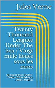 Twenty Thousand Leagues Under The Sea / Vingt mille lieues sous les mers (Bilingual Edition: English - French / Édition bilingue: anglais - français) (English Edition) par [Verne, Jules]