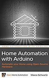 Home Automation with Arduino: Automate your Home using Open-Source Hardware (English Edition)