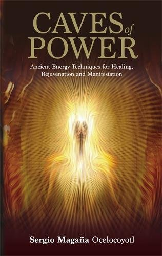 Caves of Power: Ancient Energy Techniques for Healing, Rejuvenation and Manifestation por Sergio Magaña