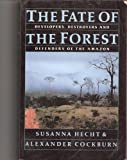 The Fate of the Forest: Developers, Destroyers and Defenders of the Amazon by Susanna Hecht (1990-09-01)