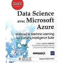 Data Science avec Microsoft Azure - Maîtrisez le Machine Learning sur Cortana Intelligence Suite