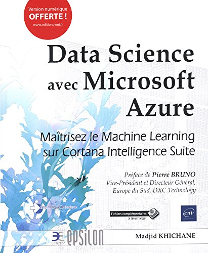 Data Science avec Microsoft Azure - Maîtrisez le Machine Learning sur Cortana Intelligence Suite par Madjid KHICHANE