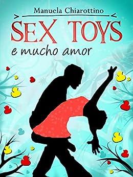 Sex Toys e Mucho Amor di [Chiarottino, Manuela]
