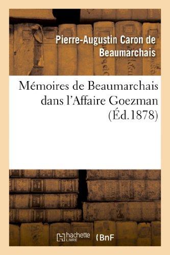 Mémoires de Beaumarchais dans l'Affaire Goezman (Nouv éd collationnée avec le plus grand soin: sur les éditions originales et précédée d'une appréciation tirée des