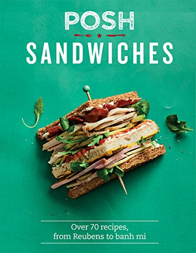 Posh Sandwiches: Over 70 Recipes, from Reubens to Banh Mi por Quadrille