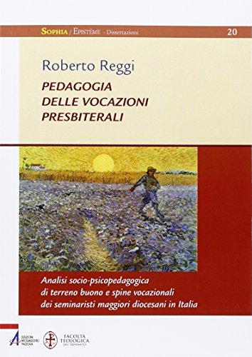 Pedagogia delle vocazioni presbiterali. Analisi socio-pscicopedagogica di terreno buono e spine vocazionali dei seminaristi maggiori diocesani in Italia