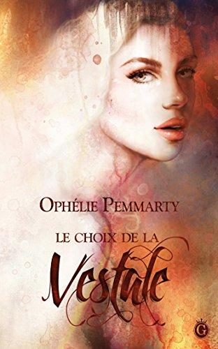 Le Choix de la Vestale (HISTORIA) par Ophélie Pemmarty