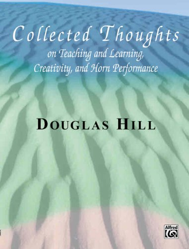 Collected Thoughts on Teaching and Learning, Creativity and Horn Performance: Softcover Book