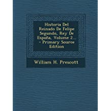 Historia Del Reinado De Felipe Segundo, Rey De España, Volume 2...