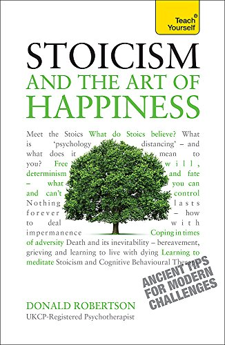 Stoicism and the Art of Happiness: Practical wisdom for everyday life: embrace perseverance, strength and happiness with stoic philosophy (Teach Yourself) por Donald Robertson