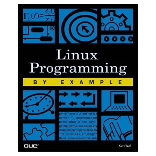 Linux Programming by Example by Kurt Wall (3-Dec-1999) Paperback