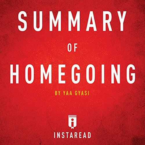 Summary of Homegoing by Yaa Gyasi | Includes Analysis -  Instaread - Unabridged