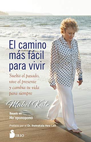 Ell camino más fácil para vivir: Suelta el pasado, vive el presente y cambia tu vida para siempre por Mabel Katz