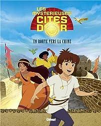 Les mystérieuses cités d'or, Tome 1 : En route vers la Chine