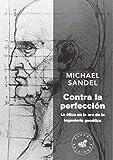 Contra la perfección: La ética en la era de la ingeniería genética (Ensayo)
