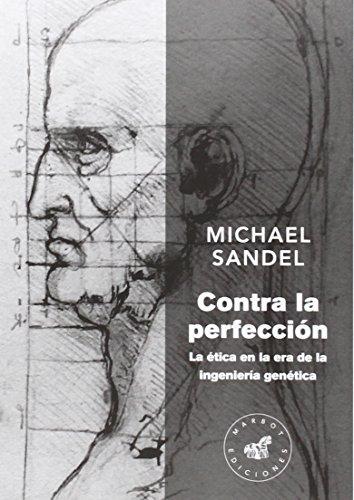 Contra la perfección: La ética en la era de la ingeniería genética (Ensayo) por Michael Sandel