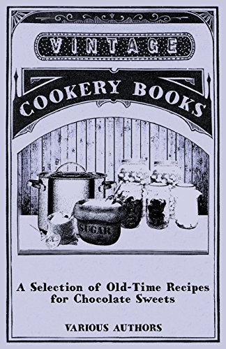 A Selection of Old-Time Recipes for Chocolate Sweets